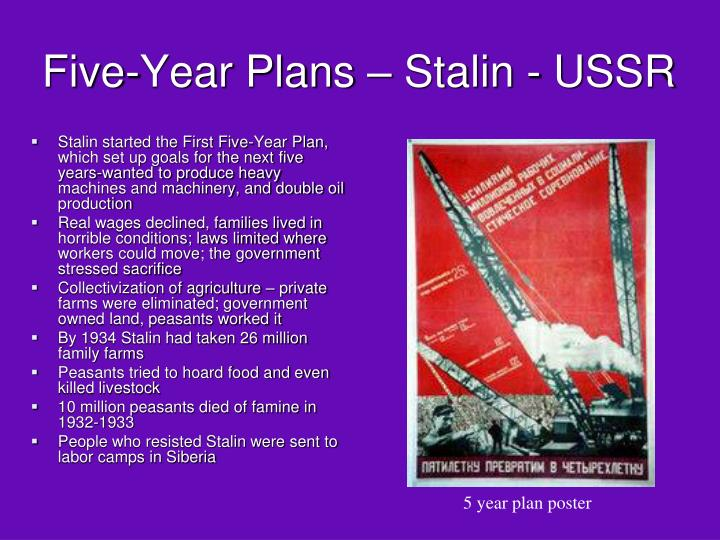 stalin five year plan However, stalin suddenly changed policy and made it clear he would use his  control over the country to modernize the economy the first five year plan that.