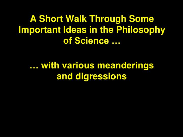 A short walk through some important ideas in the philosophy of science