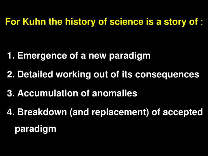 For Kuhn the history of science is a story of