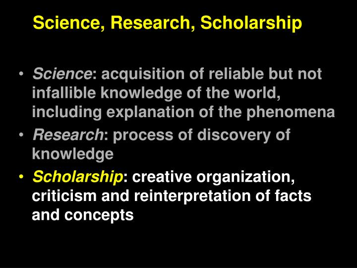 Science, Research, Scholarship