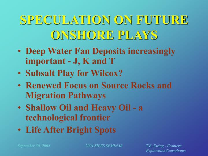 SPECULATION ON FUTURE ONSHORE PLAYS