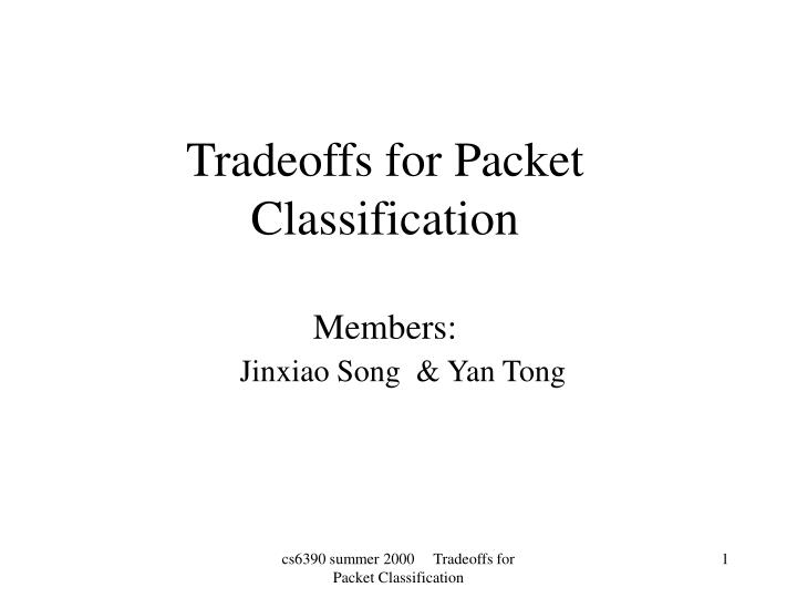 Tradeoffs for packet classification members jinxiao song yan tong
