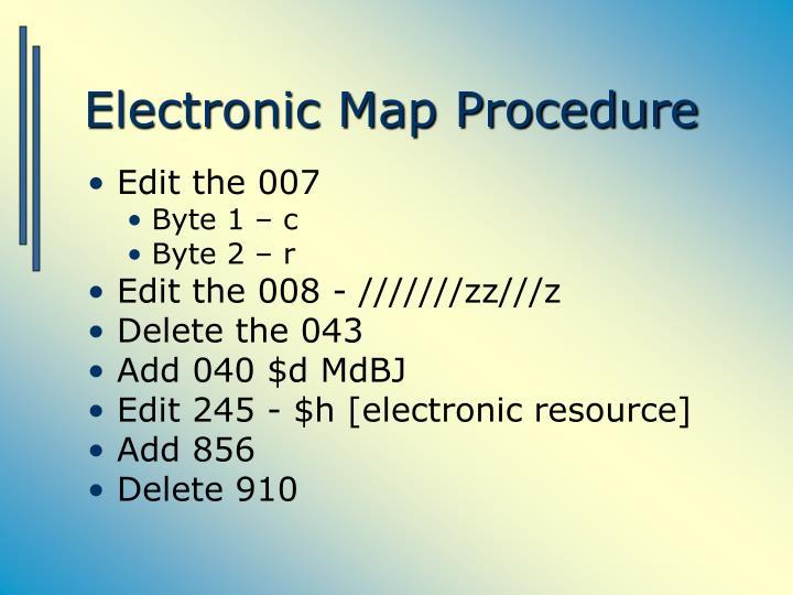 Electronic Map Procedure