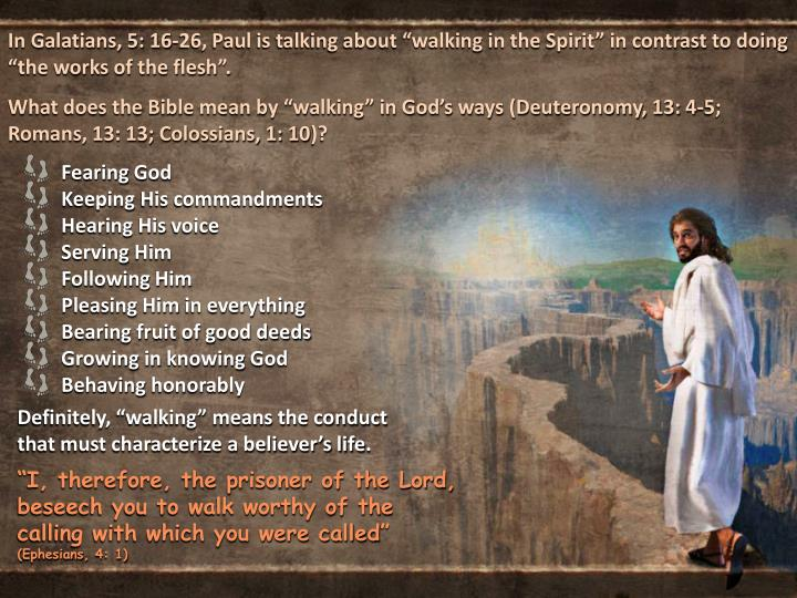 "In Galatians, 5: 16-26, Paul is talking about ""walking in the Spirit"" in contrast to doing ""th..."