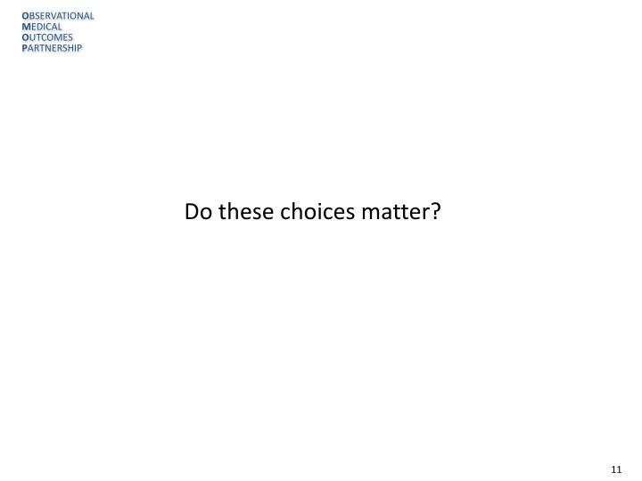 Do these choices matter?