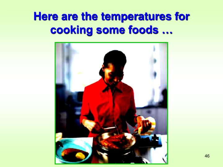 Here are the temperatures for cooking some foods …