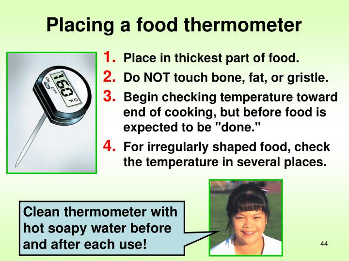 Clean thermometer with hot soapy water before and after each use!