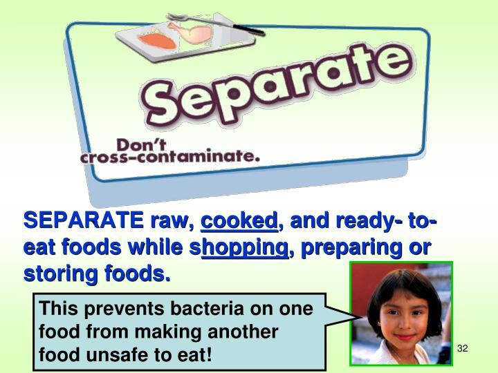 This prevents bacteria on one food from making another food unsafe to eat!