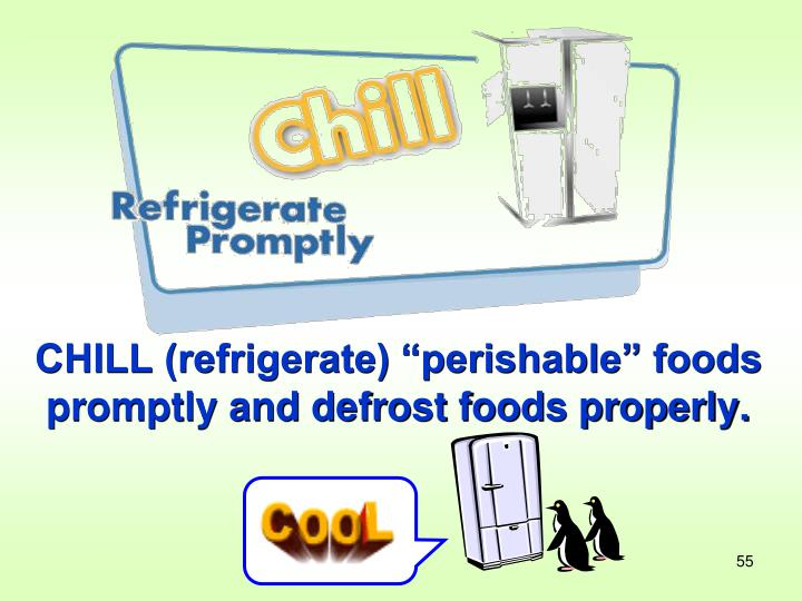 "CHILL (refrigerate) ""perishable"" foods promptly and defrost foods properly."