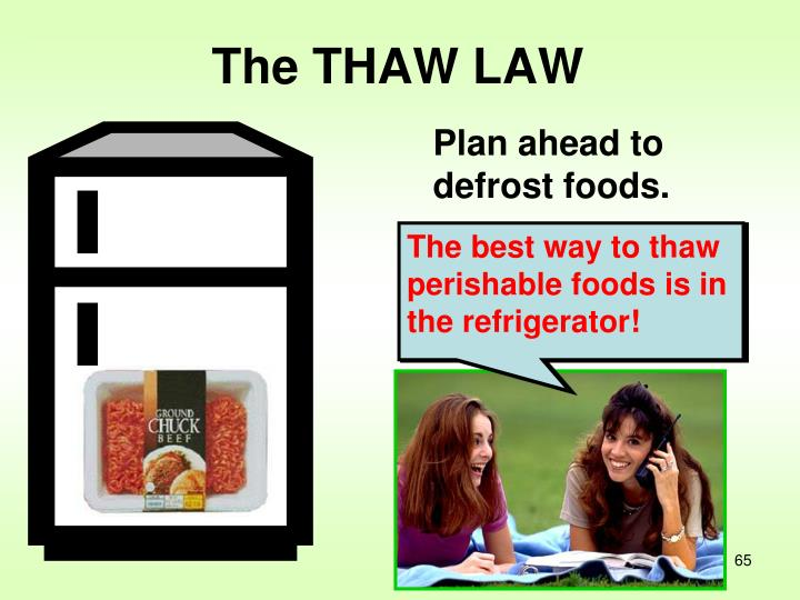 The best way to thaw perishable foods is in the refrigerator!