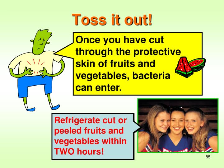 Once you have cut through the protective skin of fruits and vegetables, bacteria