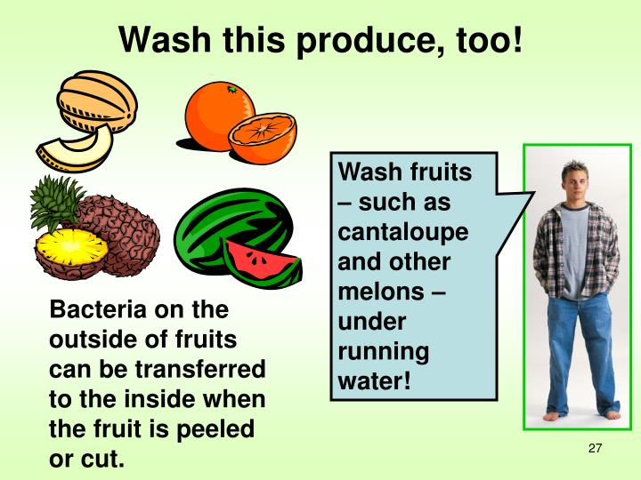 Wash fruits – such as cantaloupe and other melons – under running water!