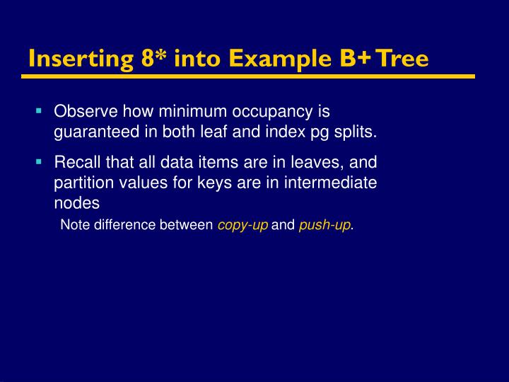 Inserting 8* into Example B+ Tree