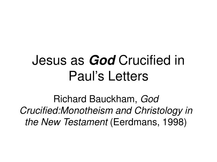Jesus as god crucified in paul s letters