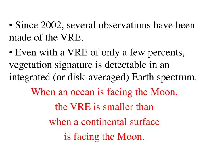 Since 2002, several observations have been made of the VRE.