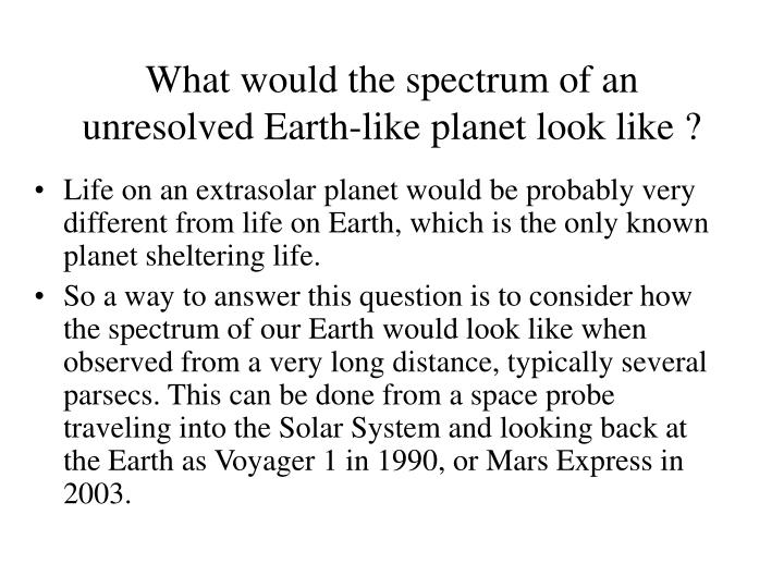 What would the spectrum of an unresolved Earth-like planet look like ?