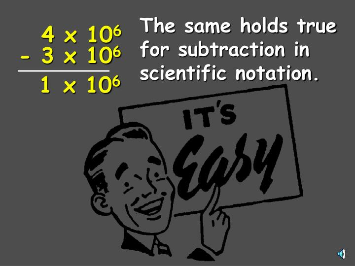 The same holds true for subtraction in scientific notation.