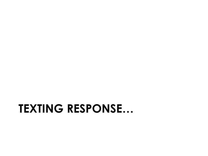Texting response…