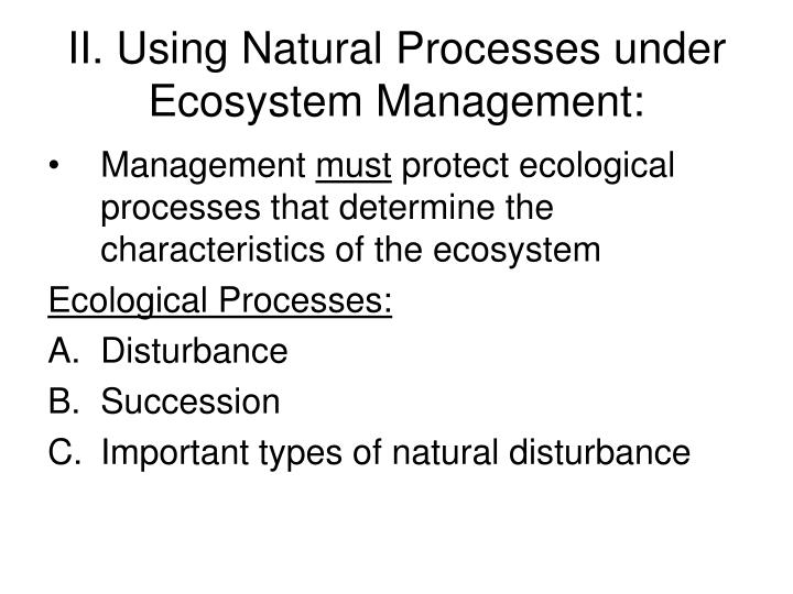 II. Using Natural Processes under Ecosystem Management: