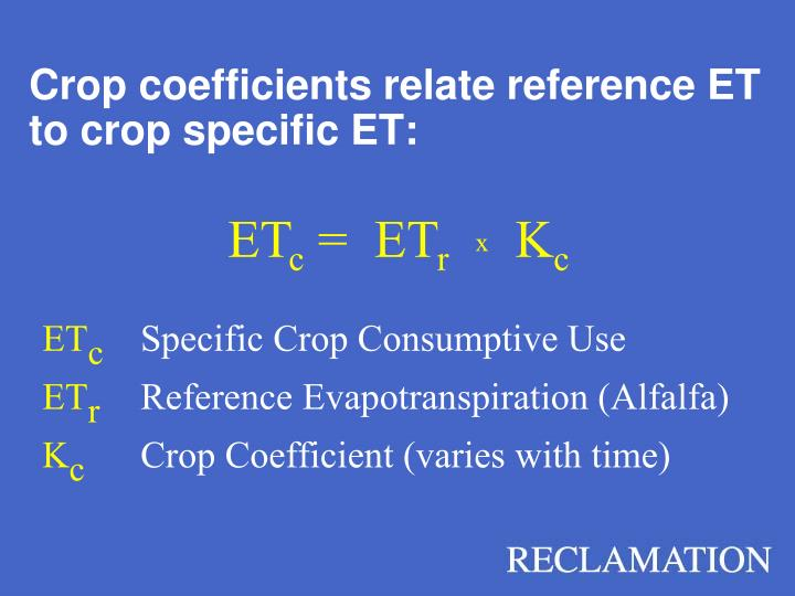 Crop coefficients relate reference ET to crop specific ET:
