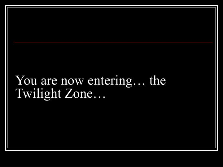 You are now entering… the Twilight Zone…