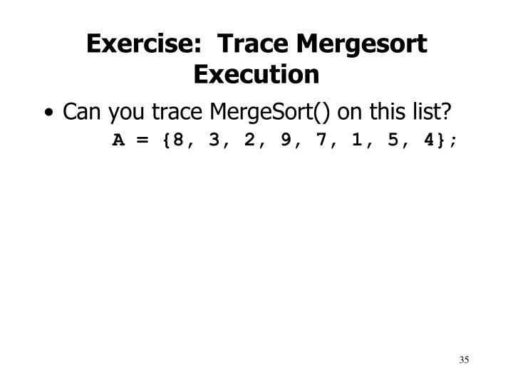 Exercise:  Trace Mergesort Execution