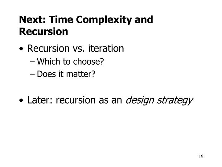 Next: Time Complexity and Recursion