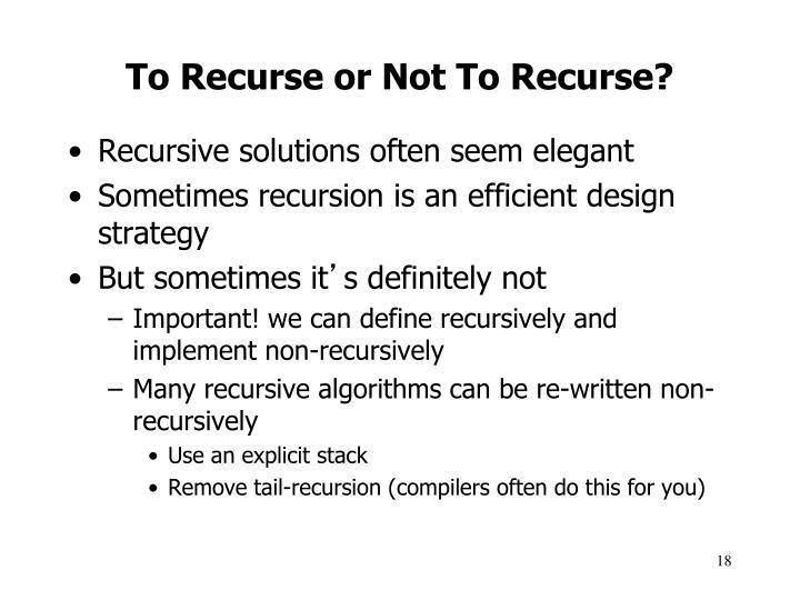 To Recurse or Not To Recurse?