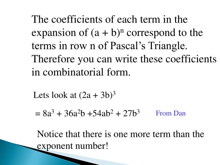 The coefficients of each term in the expansion of (a + b)