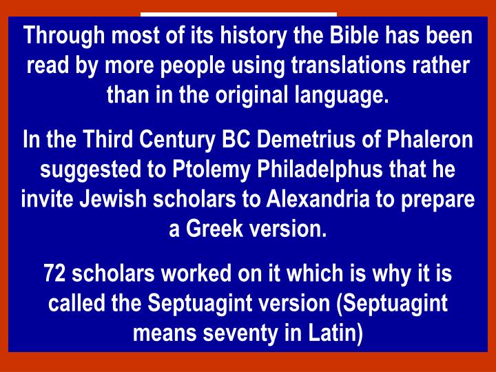Through most of its history the Bible has been read by more people using translations rather than in the original language.