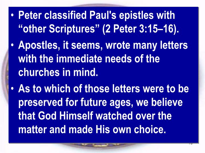 "Peter classified Paul's epistles with ""other Scriptures"" (2 Peter 3:15–16)."
