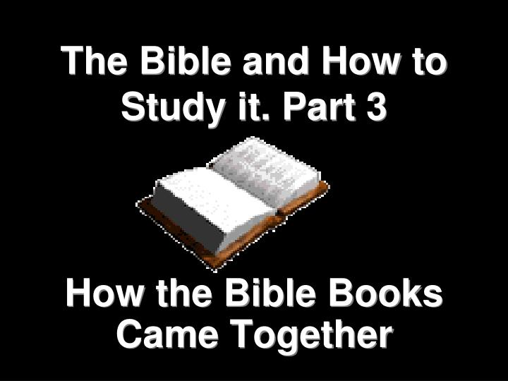 The bible and how to study it part 3