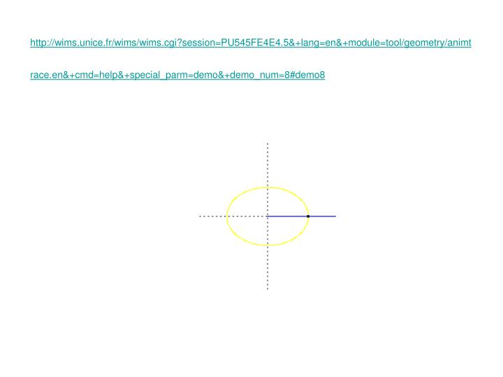 http://wims.unice.fr/wims/wims.cgi?session=PU545FE4E4.5&+lang=en&+module=tool/geometry/animtrace.en&+cmd=help&+special_parm=demo&+demo_num=8#demo8