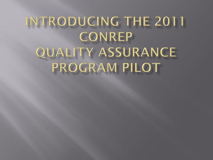 Introducing the 2011 conrep quality assurance program pilot