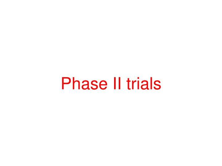 Phase II trials