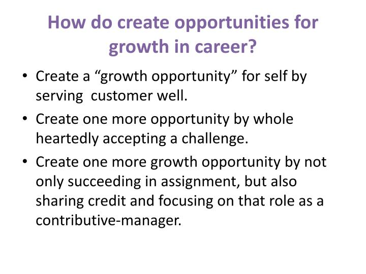 How do create opportunities for growth in career?