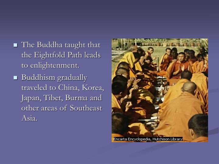 The Buddha taught that the Eightfold Path leads to enlightenment.