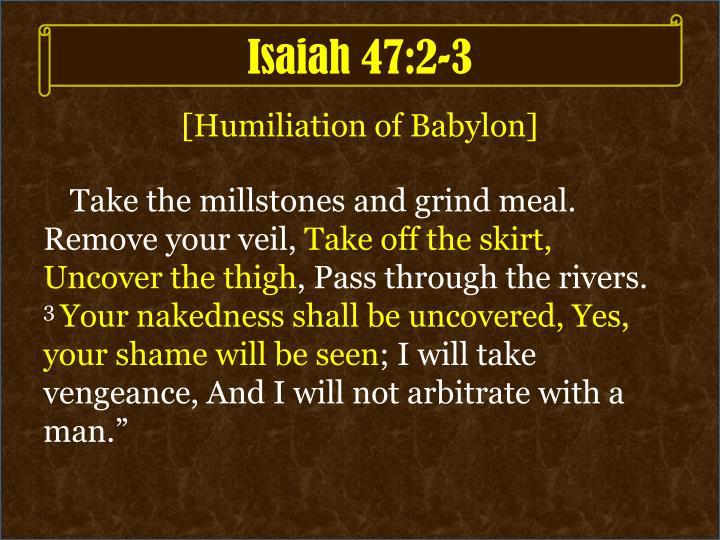 Isaiah 47:2-3