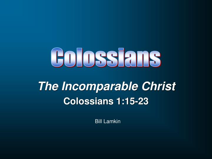 The incomparable christ colossians 1 15 23