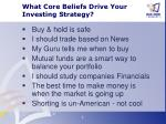 what core beliefs drive your investing strategy
