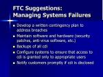 ftc suggestions managing systems failures
