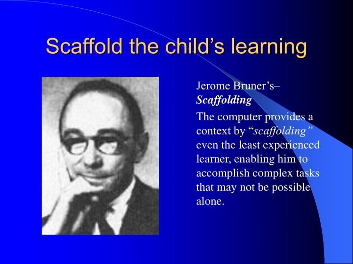 Scaffold the child's learning
