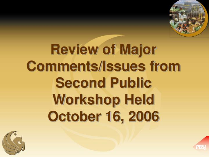 Review of Major Comments/Issues from Second Public Workshop Held October 16, 2006
