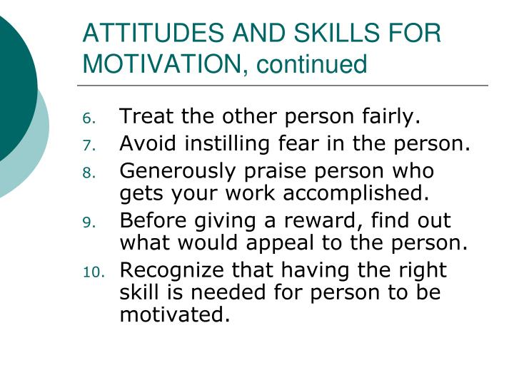 ATTITUDES AND SKILLS FOR MOTIVATION, continued