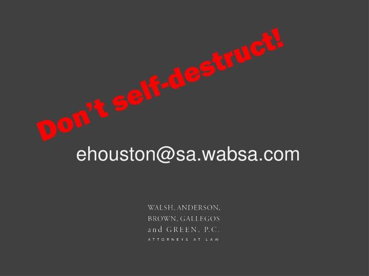 Don't self-destruct!