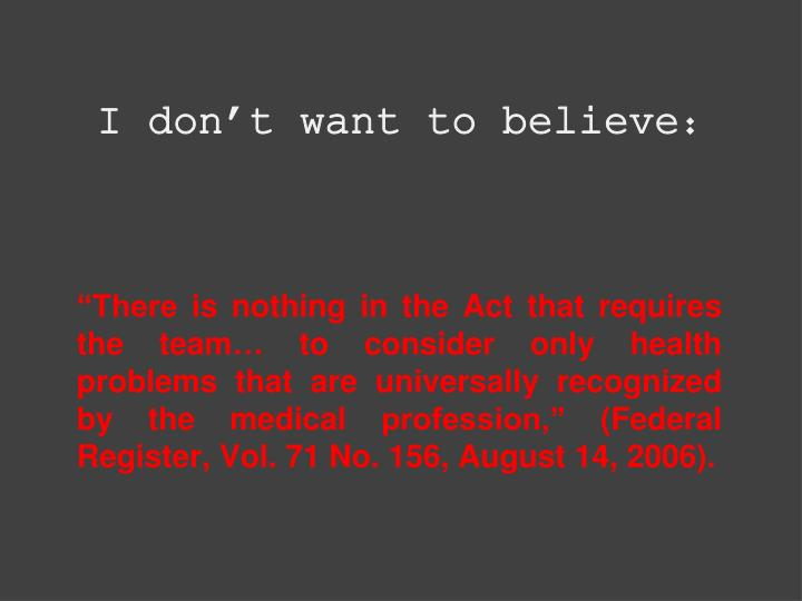 I don't want to believe: