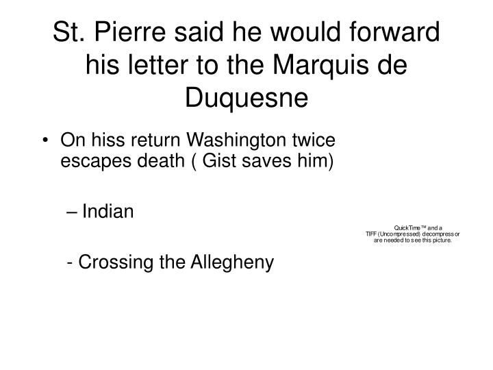 St. Pierre said he would forward his letter to the Marquis de Duquesne