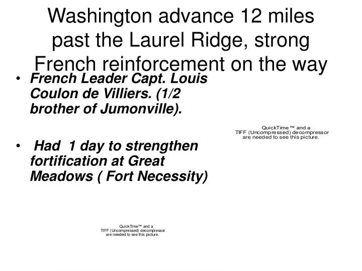 Washington advance 12 miles past the Laurel Ridge, strong French reinforcement on the way