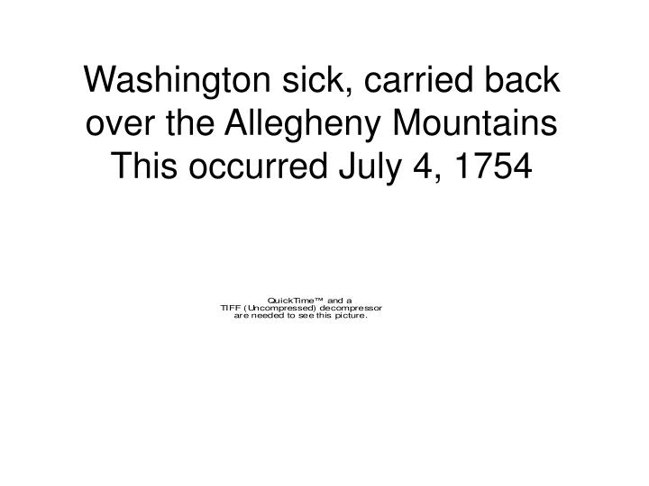 Washington sick, carried back over the Allegheny Mountains