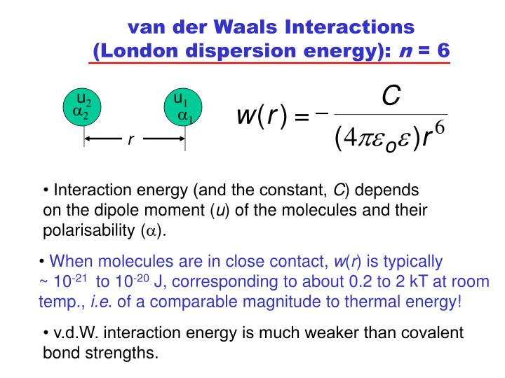 van der Waals Interactions                     (London dispersion energy):